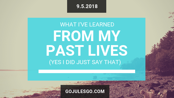 Go-Jules-Go-title-graphic_What I've Learned from My Past Lives