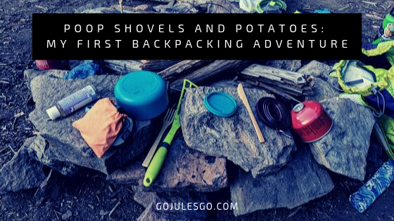 Go Jules Go Title Graphic_Poop Shovels and Potatoes My first backpacking adventure_18SEP2019