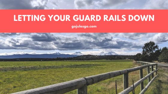 Go Jules Go Title Graphic Letting Your Guard Rails Down_13NOV2019
