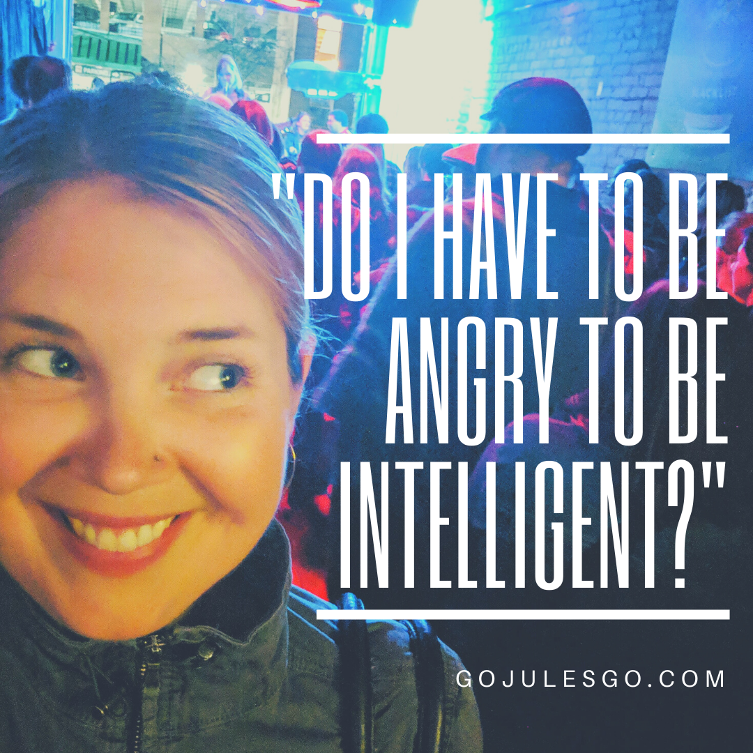 GoJulesGo Title Graphic_do i have to be angry to be intelligent__.27MAY2020png