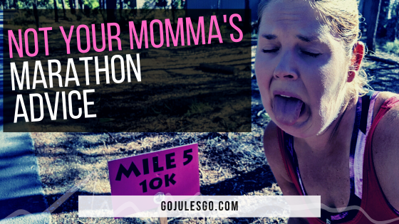Not Your Mommas Marathon Advice Go Jules Go title graphic 6MAY2020