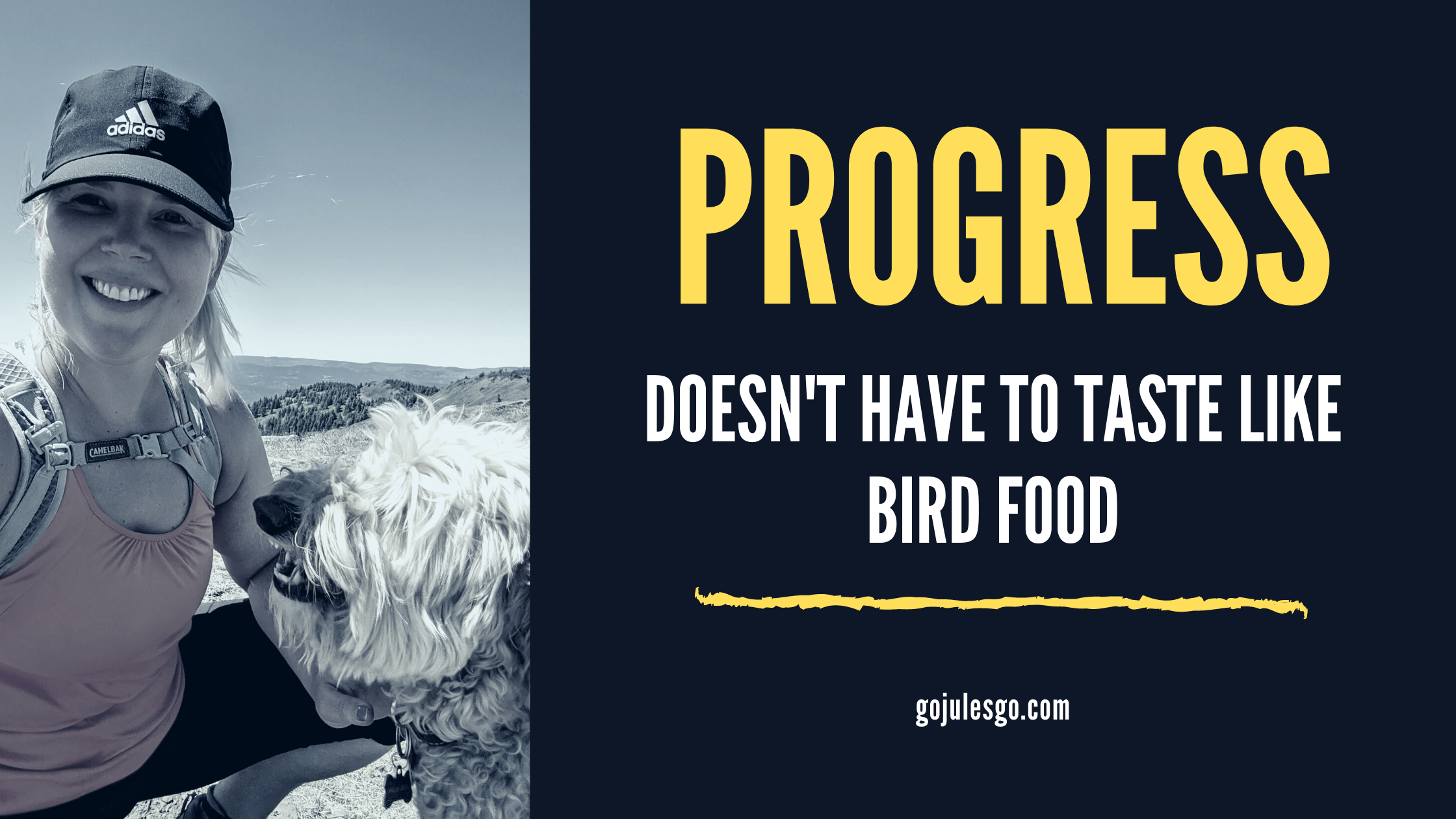 Go Jules Go title graphic_Progress doesn't have to taste like bird food_29JUL20